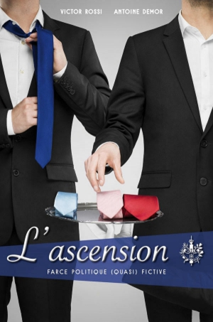 L'ASCENSION - - FARCE POLITIQUE ( QUASI) FICTIONNEL