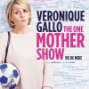 affiche VERONIQUE GALLO - THE ONE MOTHER SHOW